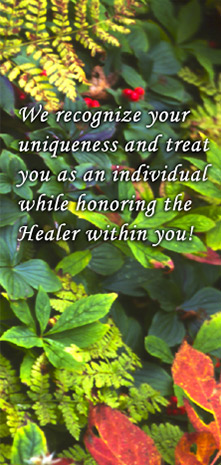 We recognize your uniqueness and treat you as an individual while honoring the Healer within you!
