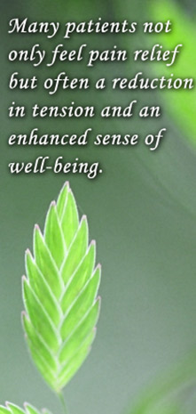 Many patients not only feel pain relief but often a reduction in tension and an enhanced sense of well-being.